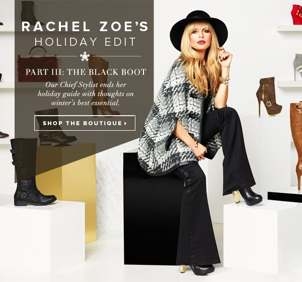 Rachel Zoe's Holiday Edit Part III: The Black Boot - - Shop the Boutique: