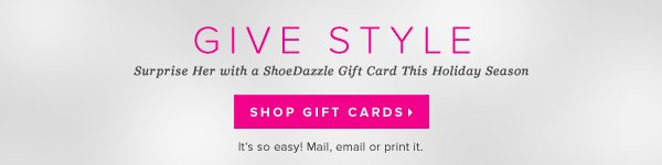 Give Style Surprise Her with a ShoeDazzle Gift Card This Holiday Season - - Shop Gift Cards: