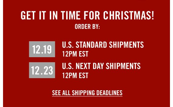 GET IT IN TIME FOR CHRISTMAS! ORDER BY: 12.19 U.S. STANDARD SHIPMENTS 12PM EST 12.23 U.S. NEXT DAY SHIPMENTS 12PM EST SEE ALL SHIPPING DEADLINES