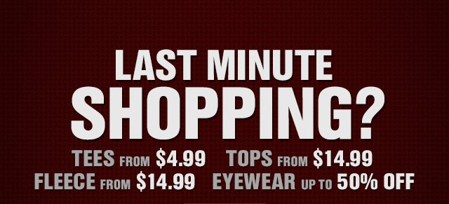 LAST MINUTE SHOPPING?