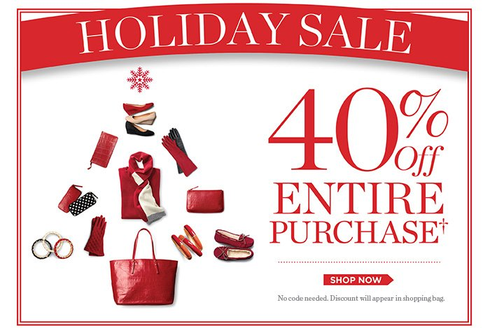 Holiday Sale 40% off Entire Purchase. Shop Now. No code needed. Discount will appear in shopping bag