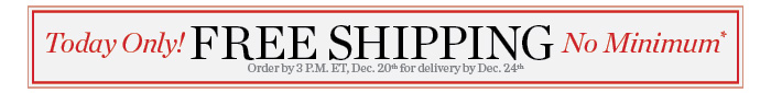 Today Only! Free Shipping No Minimum. Order by 3 P.M. ET, Dec. 20th for delivery by Dec 24th.