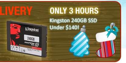 only 3 hours. kingston 240GB SSD under 140usd!