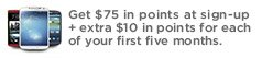Get $75 in points at sign-up + extra $10 in points for each of your first five months.
