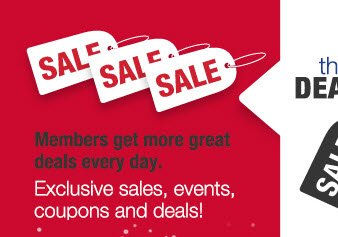 the DEALS: Members get more great deals everyday. | Exclusive sales, events, coupons and deals!