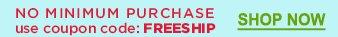 NO MINIMUM PURCHASE | use coupon code: FREESHIP | SHOP NOW