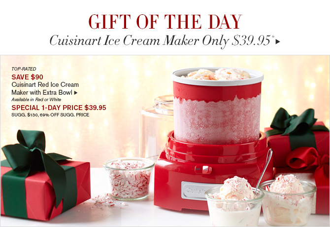 GIFT OF THE DAY - Cuisinart Ice Cream Maker Only $39.95* - TOP-RATED - SAVE $90 - Cuisinart Red Ice Cream Maker with Extra Bowl Available in Red or White - SPECIAL 1-DAY PRICE $39.95 - SUGG. $130, 69% OFF SUGG. PRICE