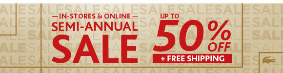 In stores and online - Semi Annual Sale - Up to 50% off plus free shipping