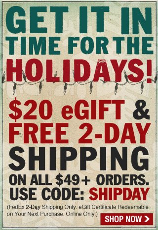 Free Shipping Plus a $20 eGift on $49! Use Code SHIPDAY