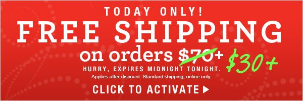 Today Free Standard Shipping on orders $30+