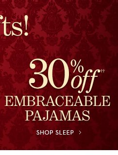 30% Off Embraceable Pajamas††.  SHOP SLEEP