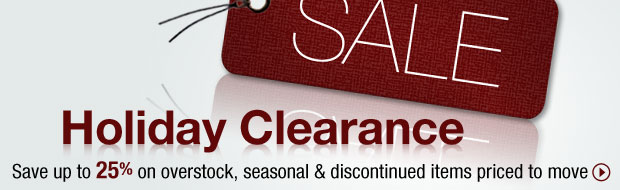 Holiday Clearance | Save up to 25% on overstock & more »
