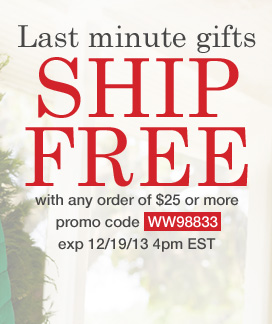 Free Shipping on any order of $25 or more! Use promo code WW98833. Expires 12/19/13
