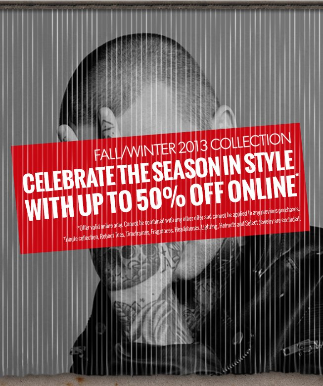 FALL/WINTER 2013 COLLECTION.  CELEBRATE THE SEASON IN STYLE WITH UP TO 50% OFF ONLINE.