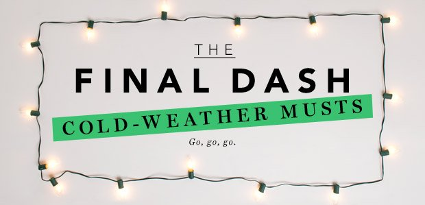 The Final Dash: Cold-Weather Musts. Go, go, go.