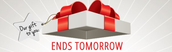 Our gift to you: ENDS TOMORROW