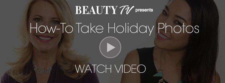 Beauty TV Daily VideoHow-To Take Holiday PhotosWatch Now>>
