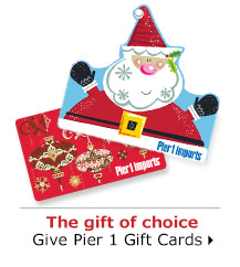 The gift of choice Give Pier 1 Gift Cards