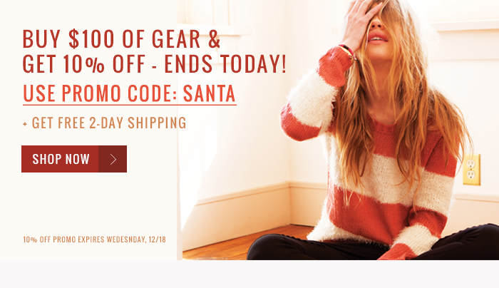 Buy $100 of gear and get 10% off plus free 2 day shipping. Use promo code: SANTA. Ends Today!