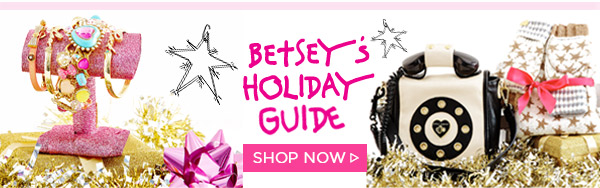 Betsey's Holiday Guide - Shop Now