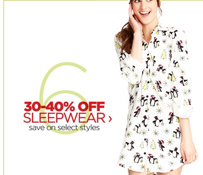 30-40% OFF SLEEPWEAR › save on  select styles