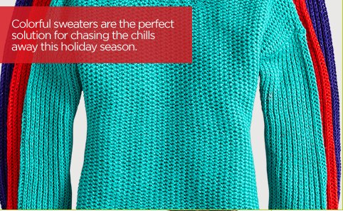Colorful sweaters are the perfect  solution for chasing the chills away this holiday season.