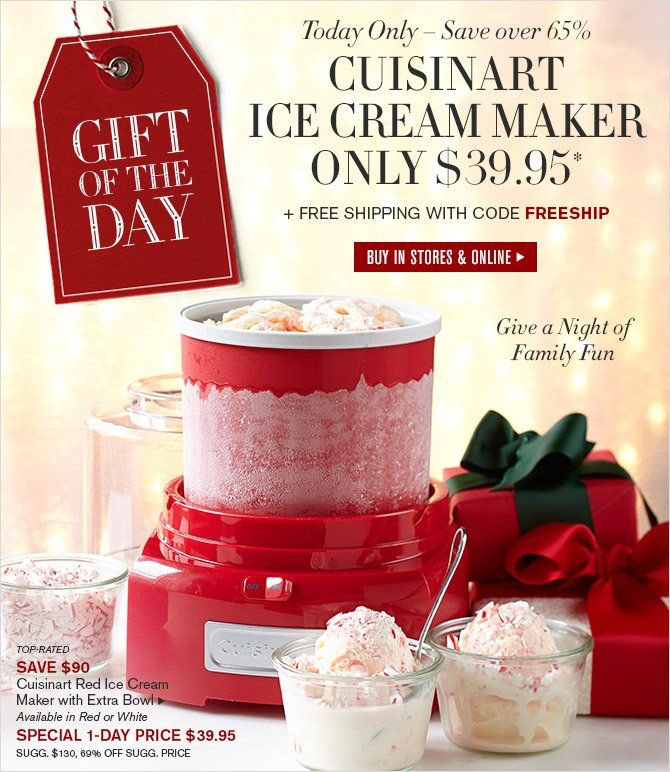 GIFT OF THE DAY - Today Only - Save over 65% - CUISINART ICE CREAM MAKER ONLY $39.95* + Free Shipping with Code FREESHIP - BUY IN STORES & ONLINE - Give a Night of Family Fun