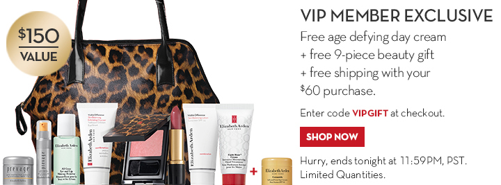 VIP MEMBER EXCLUSIVE. Free age defying day cream + free 9-piece beauty gift + free shipping with your $60 purchase. Enter code VIPGIFT at checkout. $150 VALUE. SHOP NOW. Hurry,  ends tonight at 11:59PM, PST. Limited Quantities.