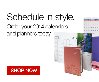 Schedule in style. Order your 2014  calendars and planners today.  Shop now.