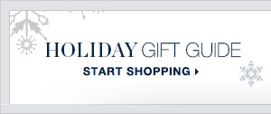 Holiday Gift Guide | START SHOPPING >
