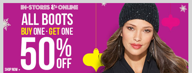 Buy one, get one 50% OFF ALL BOOTS! In-stores and online! SHOP NOW!