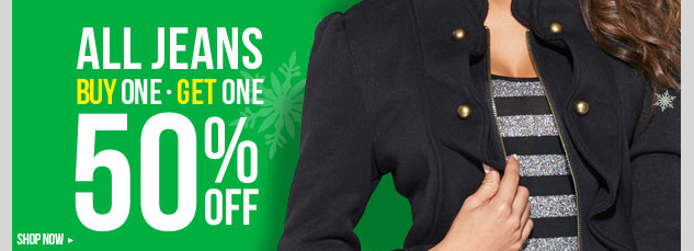 ALL JEANS - Buy one, get one 50% OFF! In-stores and online! SHOP NOW!