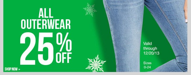ALL OUTERWEAR - 25% OFF! In-stores and online! SHOP NOW!