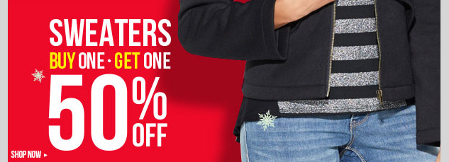 SWEATERS - Buy one, get one 50%! In-stores and online! SHOP NOW!