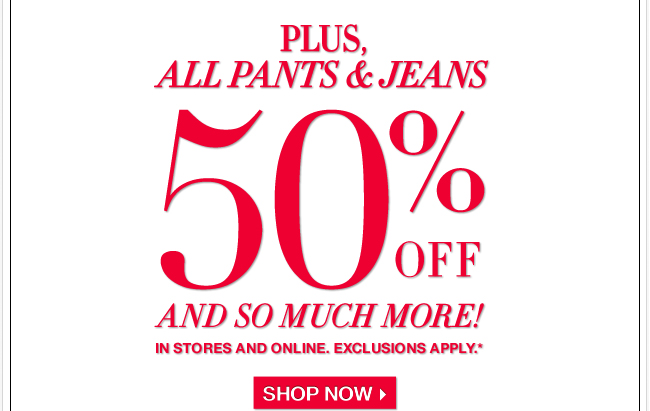 Plus, All Pants and Jeans 50% off & So Much More!