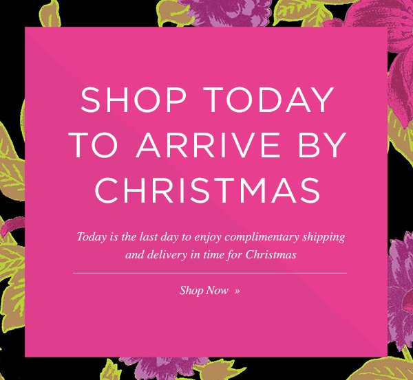 SHOP TODAY TO ARRIVE BY CHRISTMAS. Shop Now.
