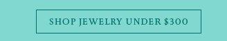 SHOP JEWELRY UNDER $300