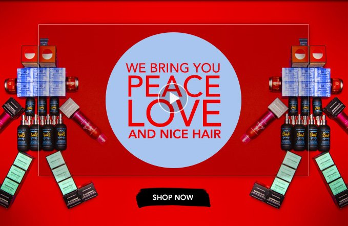 WE BRING YOU PEACE, LOVE AND NICE HAIR. »SHOP NOW