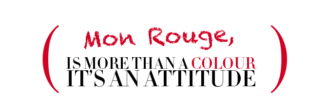 Mon Rouge,is more than a colour it's an attitude