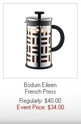 Bodum Eileen French Press  Regularly: $40.00 Event Price: $34.00