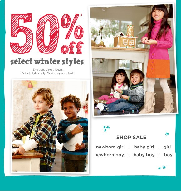 50% off(2) select winter styles. Excludes Jingle Deals. Select styles only. While supplies last. Shop Sale.