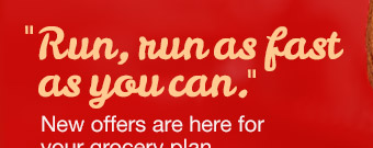 run, run as fast as you can.