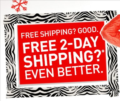 FREE SHIPPING? GOOD.FREE 2-DAY SHIPPING? EVEN BETTER.