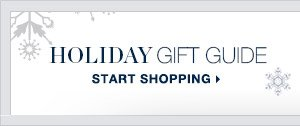 Holiday Gift Guide   START SHOPPING >