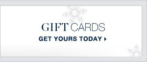 Gift Cards   GET YOURS TODAY >