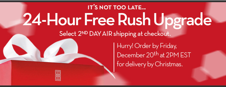 IT'S NOT TOO LATE... 24-Hour Free Rush Upgrade. Select 2nd DAY AIR shipping at checkout. Hurry! Order by Friday, December 20th at 2PM EST for delivery by Christmas.