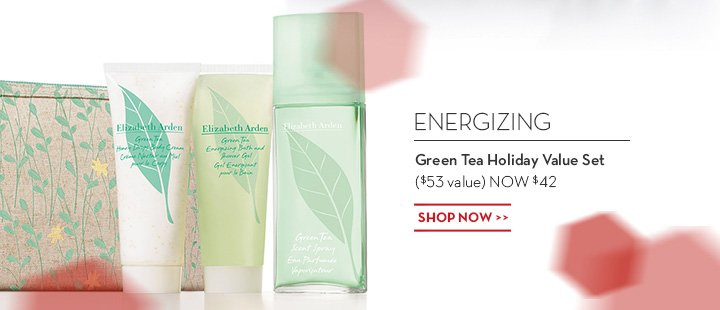 ENERGIZING. Green Tea Holiday Value Set ($53 value) NOW $42. SHOP NOW.