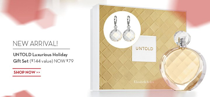 NEW ARRIVAL! UNTOLD Luxurious Holiday Gift Set ($144 value) NOW $79. SHOP NOW.