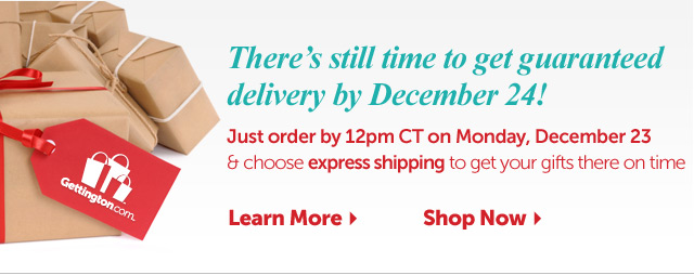 There's still time to get guaranteed delivery by December 24! Just order by 12pm CT on Monday, December 23 & choose express shipping to get your gifts there on time