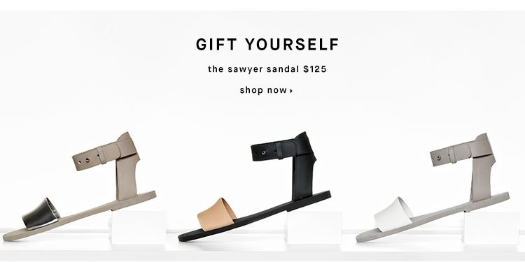 GIFT YOURSELF the sawyer sandal $125 - shop now